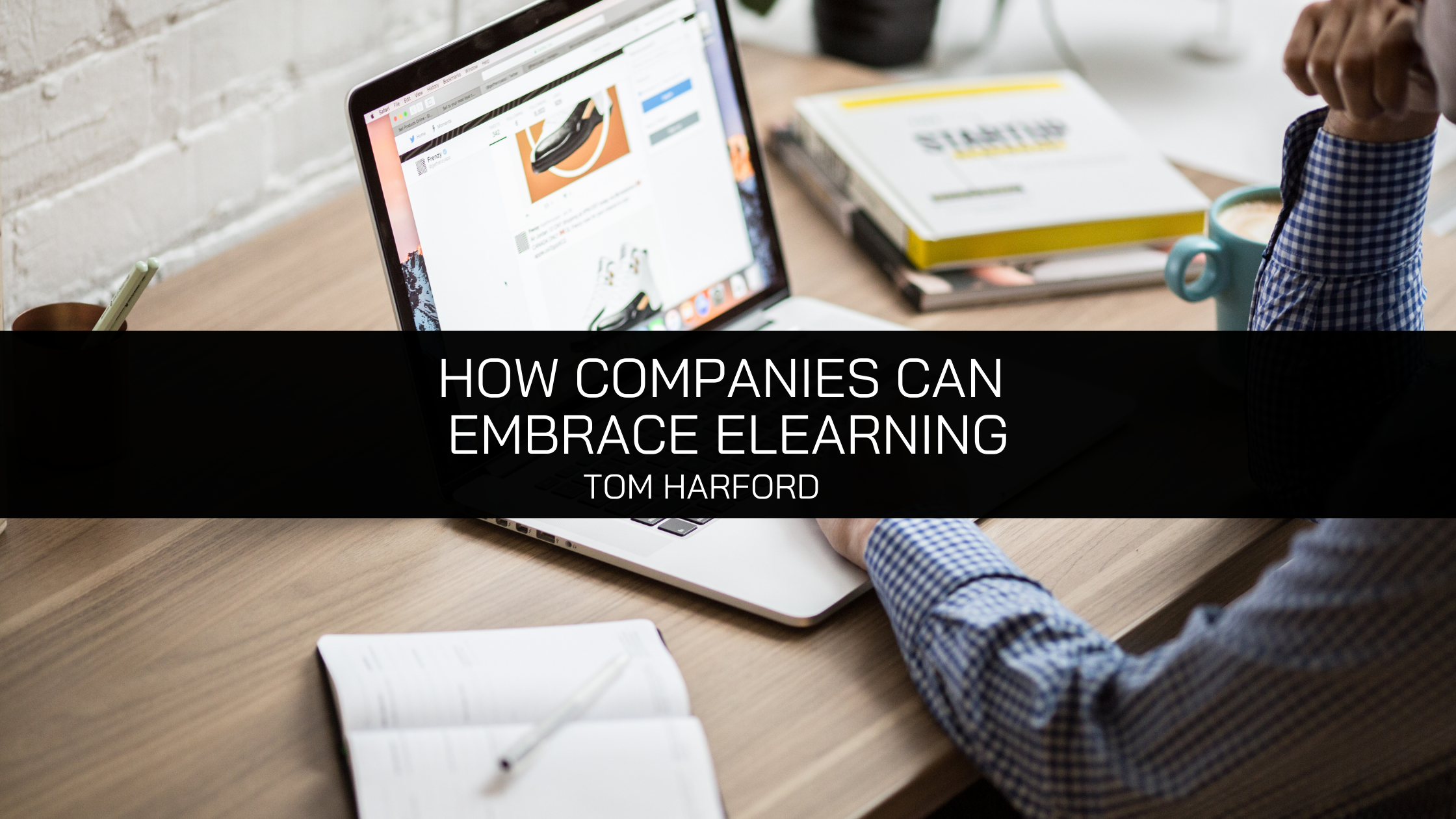 How Companies Can Embrace eLearning, Tom Harford Explains